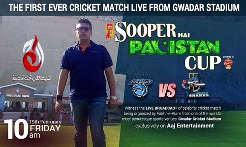Aaj entertainment to broadcast the first ever cricket match live from Gwadar